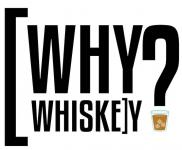 WHY WHISKEY? TASTING AND EDUCATION WORKSHOP